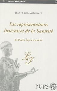 Elisabeth Pinto-Mathieu - Les représentations littéraires de la sainteté, du Moyen Age à nos jours.