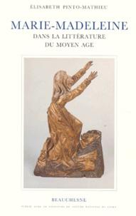 Elisabeth Pinto-Mathieu - Marie-Madeleine dans la littérature du Moyen âge.