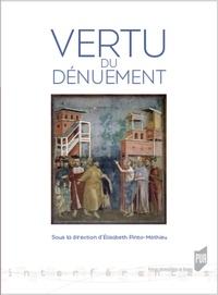 Elisabeth Pinto-Mathieu - Vertu du dénuement.
