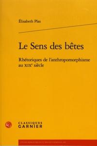 Elisabeth Plas - Le sens des bêtes - Rhétoriques de l'anthropomorphisme au XIXe siècle.