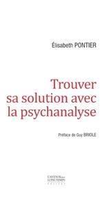 Elisabeth Pontier - Trouver sa solution avec la psychanalyse.