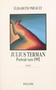 Elisabeth Préault - Julius Terman - Portrait vers 1992, roman.