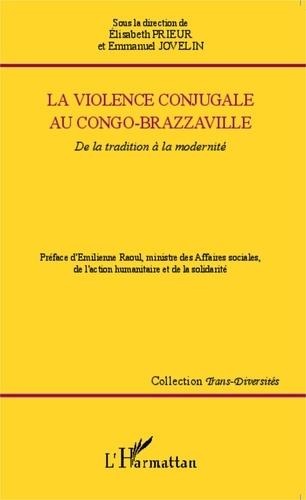 Elisabeth Prieur et Emmanuel Jovelin - La violence conjugale au Congo-Brazzaville - De la tradition à la modernité.