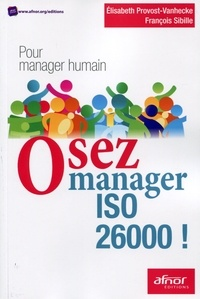 Elisabeth Provost-Vanhecke et Hugues Sibille - Osez manager ISO 26000 ! - Pour manager humain.