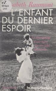 Elisabeth Raumont - L'enfant du dernier espoir.
