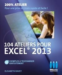 Elisabeth Ravey - 104 ateliers pour Excel 2013.