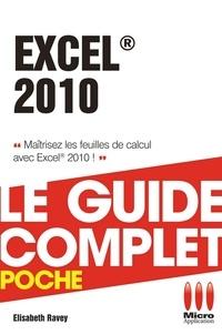 Elisabeth Ravey - Excel 2010 - Le guide complet - Maîtrisez les feuilles de calcul avec Excel 2010 !.