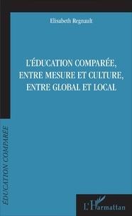Elisabeth Regnault - L'éducation comparée, entre mesure et culture, entre global et local.