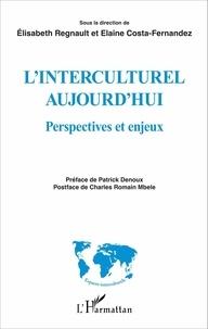Elisabeth Regnault et Elaine Costa-Fernandez - L'interculturel aujourd'hui - Perspectives et enjeux.