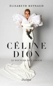 Elisabeth Reynaud - Céline Dion, le pouvoir de l'amour.
