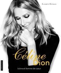 Elisabeth Reynaud - Céline Dion - Icône et femme de coeur.