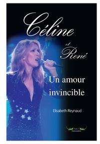 Elisabeth Reynaud - Céline et René - Un amour invincible.