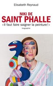 """Elisabeth Reynaud - Niki de Saint Phalle - """"Faire saigner la peinture""""."""