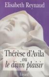 Elisabeth Reynaud - Thérèse d'Avila ou Le divin plaisir.