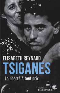 Elisabeth Reynaud - Tsiganes - La liberté à tout prix.