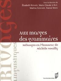 Elisabeth Richard et Marie-Claude Le Bot - Aux marges des grammaires - Mélanges en l'honneur de Michèle Noailly.