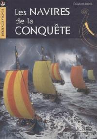 Elisabeth Ridel - Les navires de la conquête - Construction navale et navigation en Normandie à l'époque de Guillaume le Conquérant.
