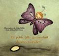 Elisabeth Robert - La petite fille qui voulait devenir papillon !.