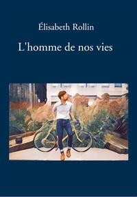 Téléchargements gratuits Unix Books L'homme de nos vies par Elisabeth Rollin RTF iBook 9791035912741