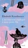 Elisabeth Roudinesco - L'inconscient expliqué à mon petit-fils.