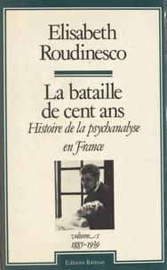 Elisabeth Roudinesco - La bataille de cent ans, histoire de la psychanalyse en France (1) : 1885-1939.