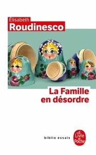 Elisabeth Roudinesco - La Famille en désordre.