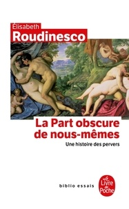 Elisabeth Roudinesco - La Part obscure de nous-mêmes - Une histoire de pervers.