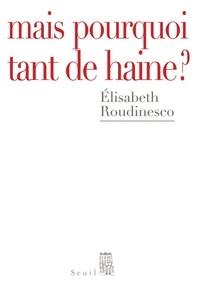 Elisabeth Roudinesco - Mais pourquoi tant de haine ?.