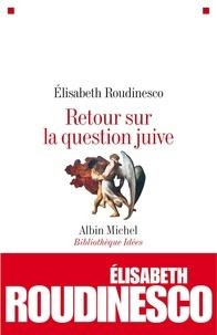 Elisabeth Roudinesco - Retour sur la question juive.