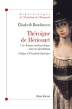 Elisabeth Roudinesco et Elisabeth Roudinesco - Théroigne de Méricourt - Une femme mélancolique sous la Révolution.