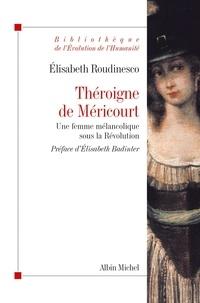 Elisabeth Roudinesco - Théroigne de Méricourt - Une femme mélancolique sous la Révolution.