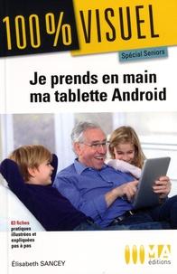 Elisabeth Sancey - Je prends en main ma tablette Android - Spécial seniors.