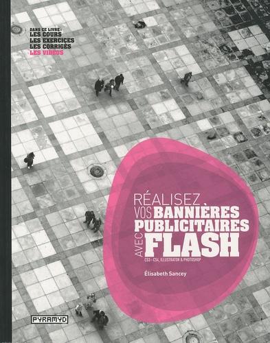 Elisabeth Sancey - Réalisez vos bannières publicitaires avec Flash CS3-CS4, Illustrator & Photoshop.