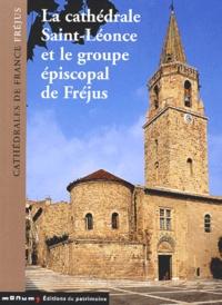 Elisabeth Sauze et Michel Fixot - La cathédrale Saint-Léonce et le groupe épiscopal de Fréjus.