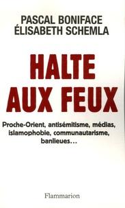 Elisabeth Schemla et Pascal Boniface - Halte aux feux - Proche-Orient, antisémitisme, médias, islamophobie, communautarisme, banlieues....