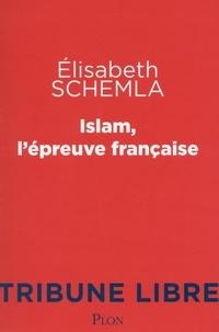 Elisabeth Schemla - Islam, l'épreuve française.