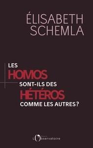Elisabeth Schemla - Les homos sont des hétéros comme les autres ?.