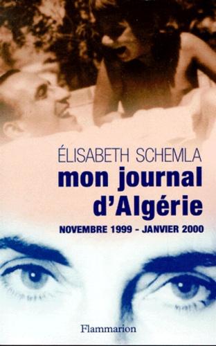 Elisabeth Schemla - Mon journal d'Algérie, novembre 1999 - janvier 2000.