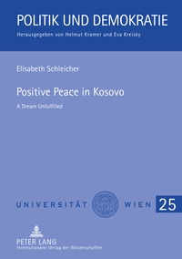 Elisabeth Schleicher - Positive Peace in Kosovo - A Dream Unfulfilled.
