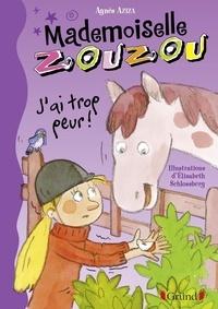 Elisabeth Schlossberg et Agnès Aziza - Mademoiselle Zouzou, tome 11 - J'ai trop peur !.