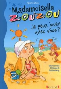 Elisabeth Schlossberg et Agnès Aziza - Mademoiselle Zouzou, tome 13 : Je peux jouer avec vous ?.