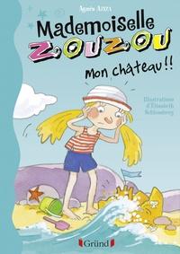 Elisabeth Schlossberg et Agnès Aziza - Mademoiselle Zouzou, Tome 18 : Mon Château !!!.