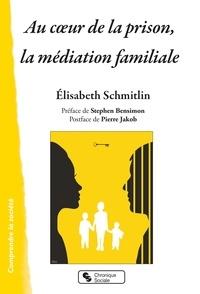 Elisabeth Schmitlin - Au coeur de la prison, la médiation familiale.