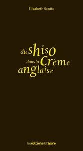 Elisabeth Scotto - Du shiso dans la crème anglaise.