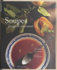 Elisabeth Scotto et Hervé Amiard - Soupes, potages et consommés.