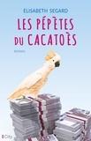 Elisabeth Segard - Les pépètes du cacatoès.