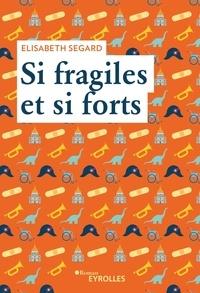 Elisabeth Segard - Si fragiles et si forts.