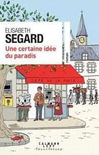 Elisabeth Segard - Une certaine idée du Paradis.