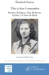Elisabeth Sentuc - This is how I remember - Huedin, Budapest, Cluj, Birkenau, Görlitz, La Teste-de-Buch.
