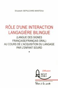 Elisabeth Sepulchre-Manteau - Rôle d'une interaction langagière bilingue (langue des signes française/français oral) au cours de l'acquisition du langage par l'enfant sourd.